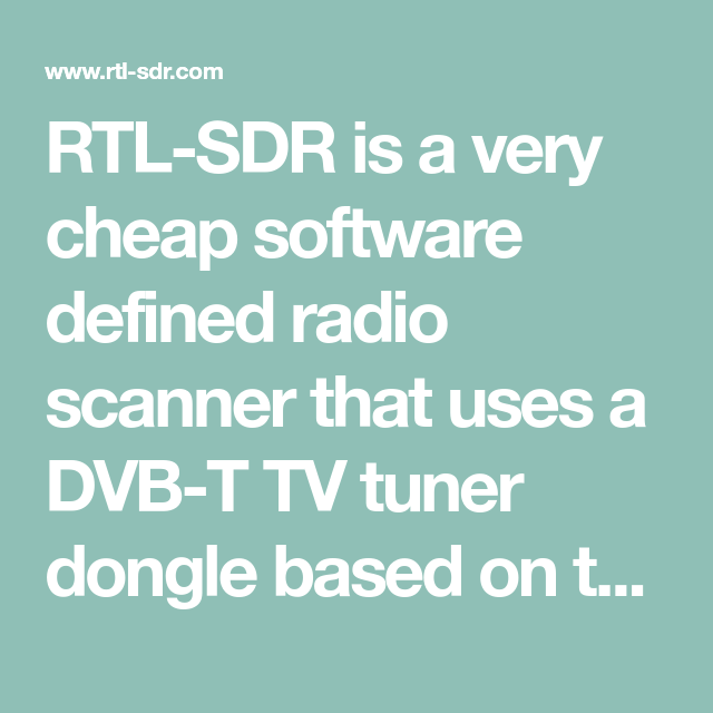 RTL-SDR is a very cheap software defined radio scanner that