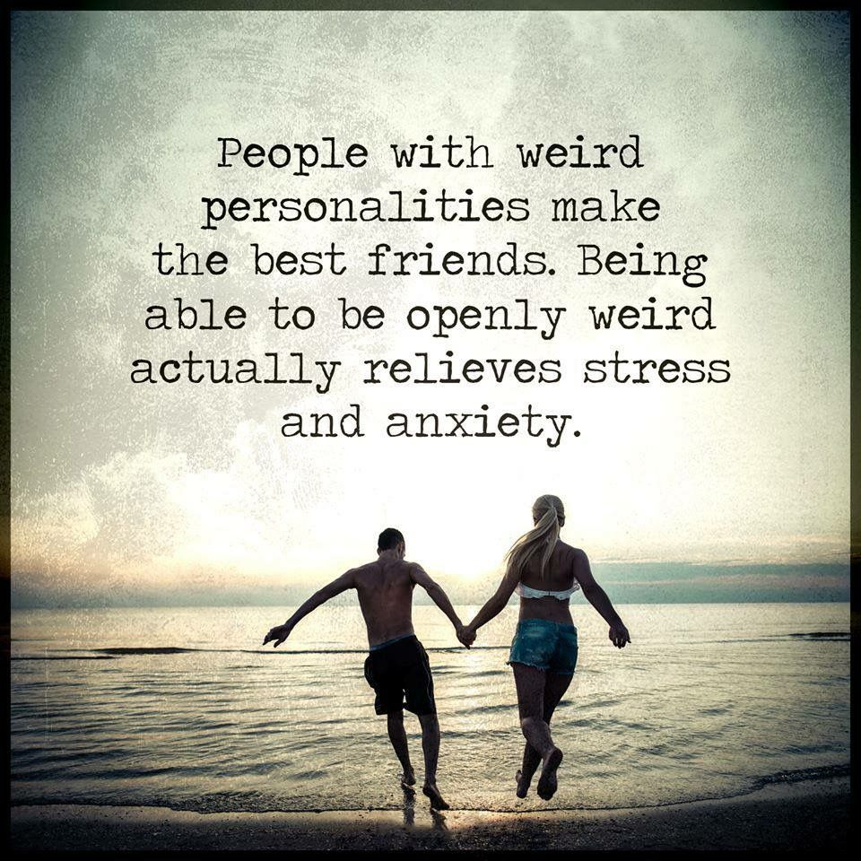 Quotes About Friends Being Family People With Weird Personalities Make The Best Friendsbeing Able