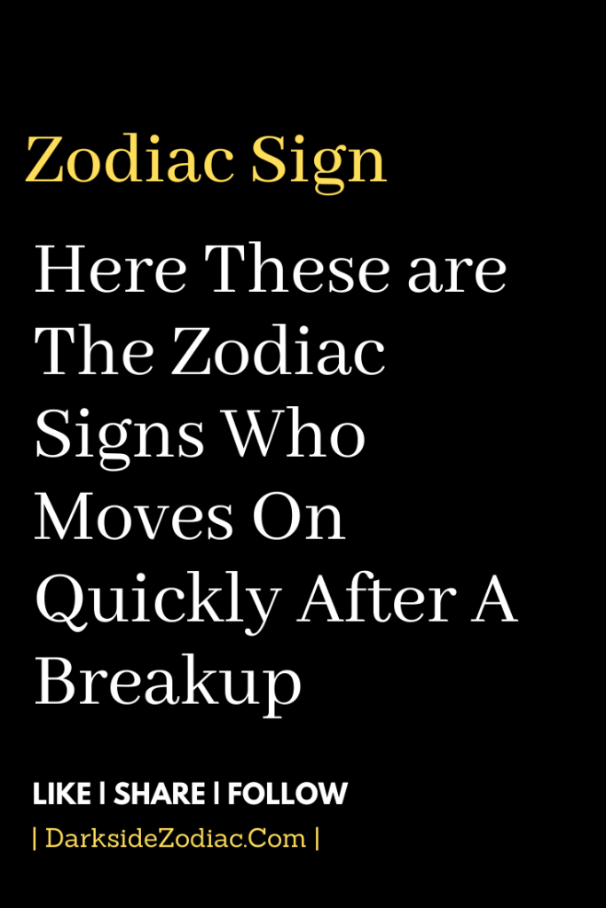 Here These Are The Zodiac Signs Who Moves On Quickly After A Breakup Dark Side Zodiac Zodiac Zodiacsigns Zodiacfacts Z In 2020 After Break Up Zodiac Signs Breakup