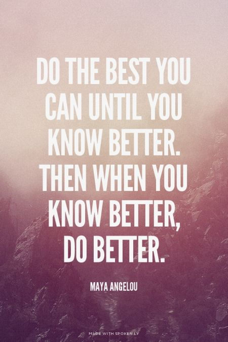 Image result for do the best you can until you know better
