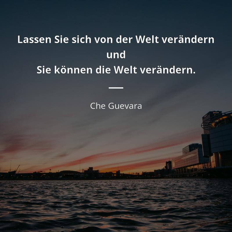 Lassen Sie sich von der Welt verändern und Sie können die Welt verändern. - Che Guevara #welt