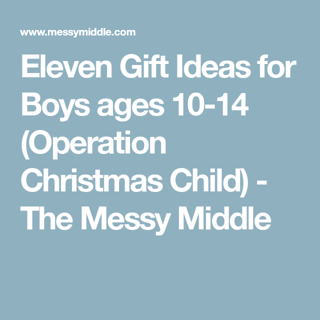 Operation christmas child gift ideas 10-14 boyds