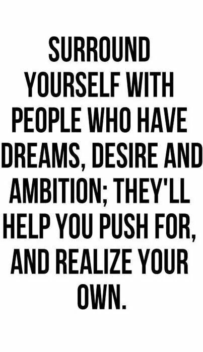 Surround urself with those people