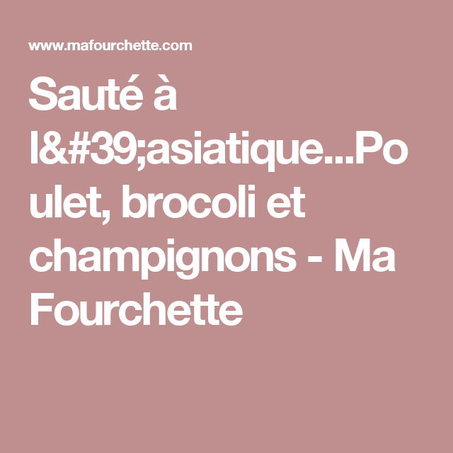 Sauté à l'asiatique...Poulet, brocoli et champignons - Ma Fourchette
