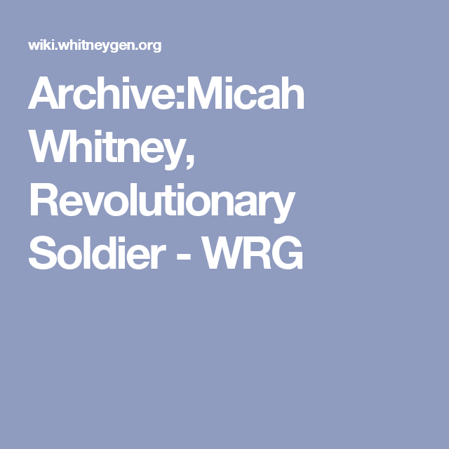 Archive:Micah Whitney, Revolutionary Soldier - WRG