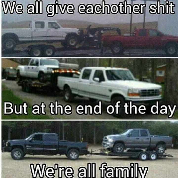 We All Give Each Other Shit But At The End Of The Day We Re Family Diesel Family Ford Powerstroke Dodge Cummins Chevy Jokes Jacked Up Trucks Truck Quotes