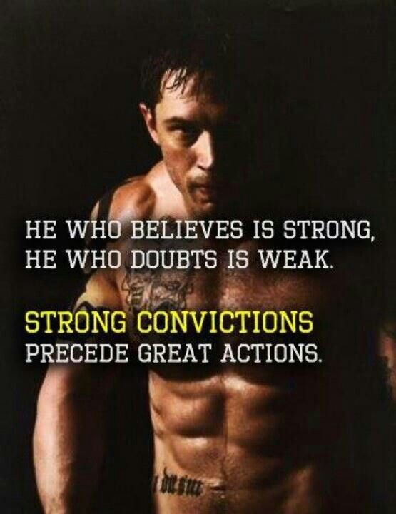 """""""Aquele que crê é forte é forte, aquele que duvida é fraco. Fortes convicções precedem grandes ações""""."""
