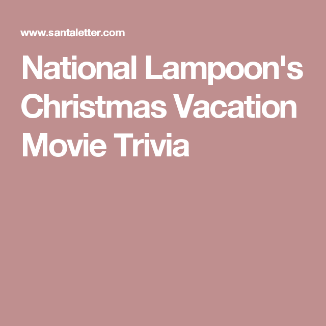 National Lampoon's Christmas Vacation Movie Trivia | Holiday ...
