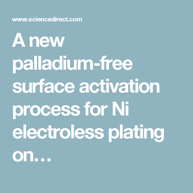 A New Palladium Free Surface Activation Process For Ni Electroless