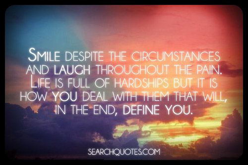 Smile Despite The Circumstances And Laugh Throughout The