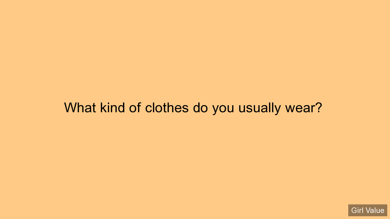 What kind of clothes do you usually wear?