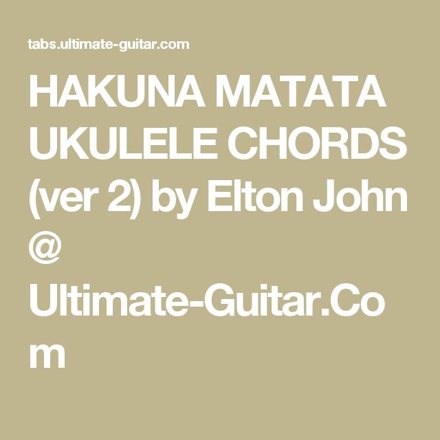HAKUNA MATATA UKULELE CHORDS (ver 2) by Elton John @ Ultimate-Guitar ...