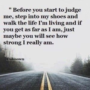 Before You Start To Judge Me Step Into My Shoes And Walk The Life I