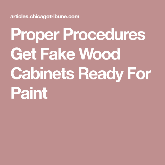 Proper Procedures Get Fake Wood Cabinets Ready For Paint