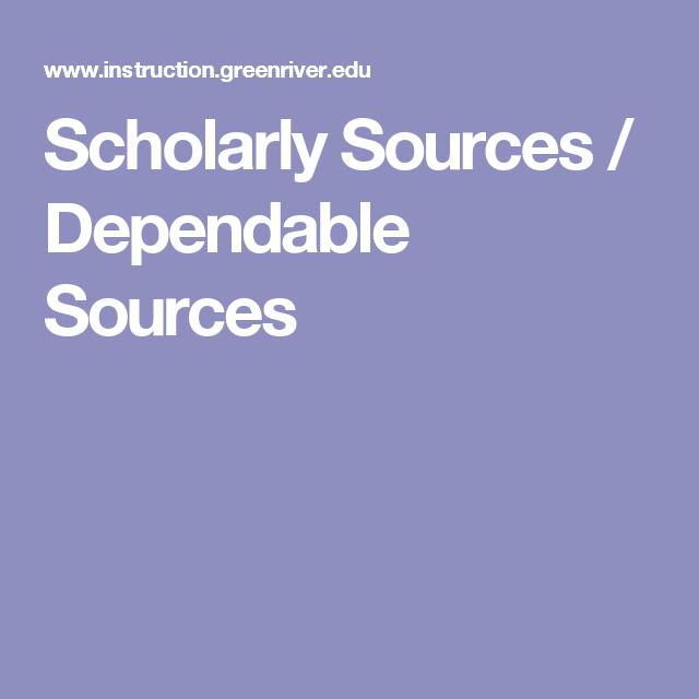 Scholarly Sources / Dependable and Reputable Sources