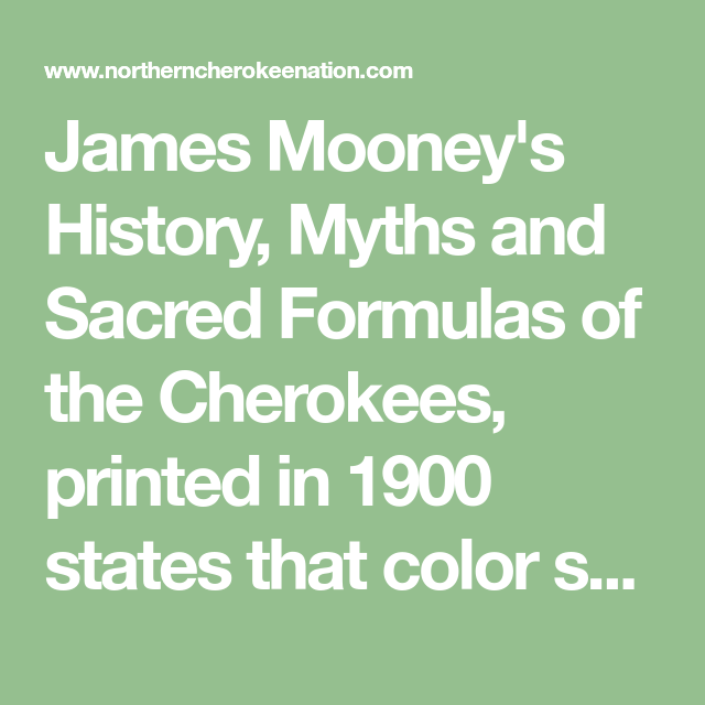 James Mooney S History Myths And Sacred Formulas Of The Cherokees Printed In 1900 States That Color Symbolism Played An I In 2021 Color Symbolism Sacred White Spirit