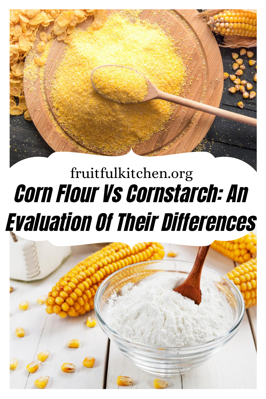Corn Flour Vs Cornstarch An Evaluation Of Their Differences Food Hacks Food Corn Gluten