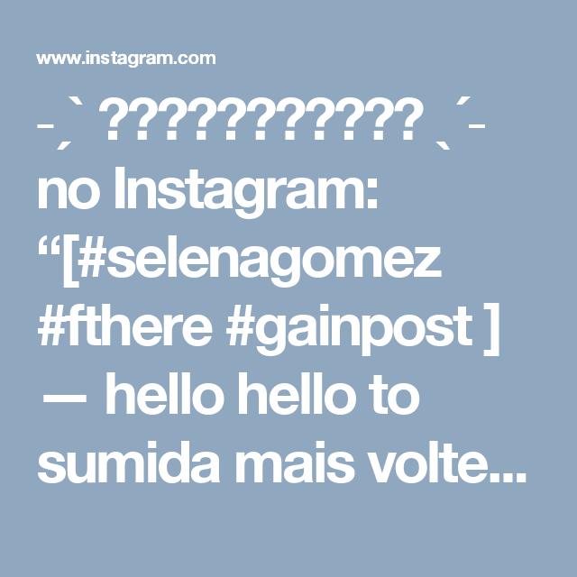 """˗ˏˋ ⓢⓔⓛⓔⓝⓐⓛⓐⓒⓡⓐ ˎˊ˗ no Instagram: """"[#selenagomez #fthere #gainpost ] — hello hello to sumida mais voltei!! cra eu não consigo fazer uma legenda bonita q bosta kkkk toda…"""""""