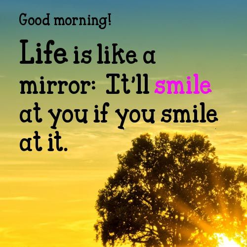 Good Morning Inspirational Quotes Life Is Like A Mirror