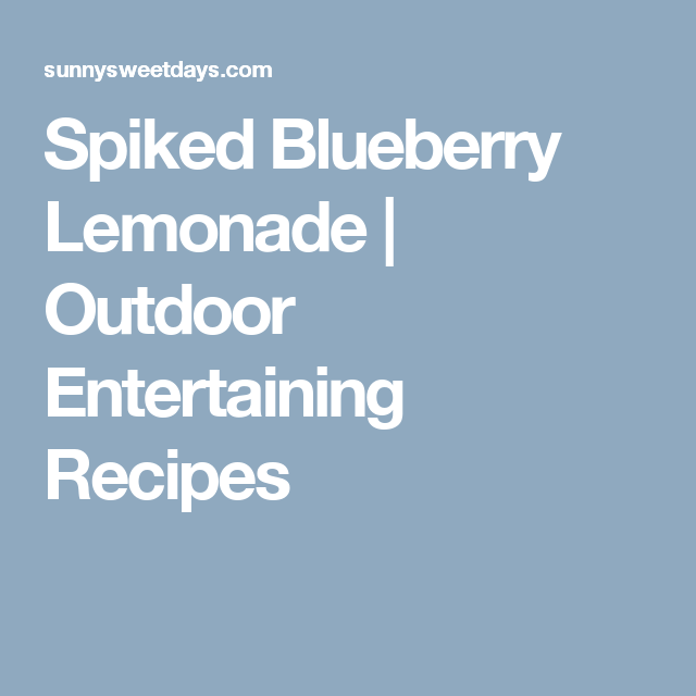 Spiked Blueberry Lemonade   Outdoor Entertaining Recipes