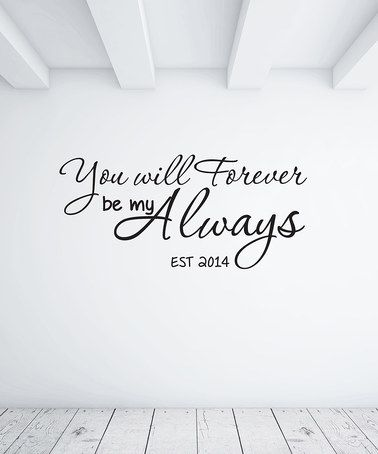 Look at this #zulilyfind! 'You Will Forever Be my Always' Personalized Decal by Vinyl Krazy #zulilyfinds