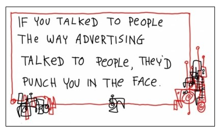 If you talked to people the way advertising talked to people ...