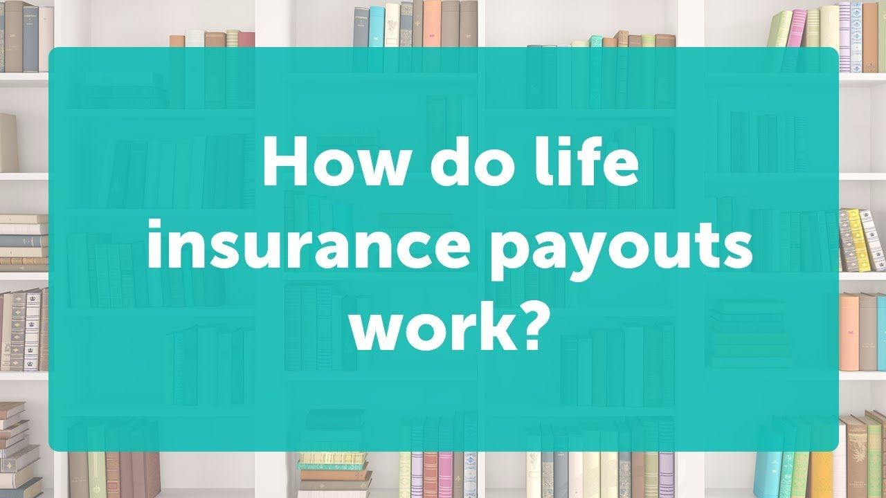 How Do Life Insurance Policy Payouts Work Life Insurance Today