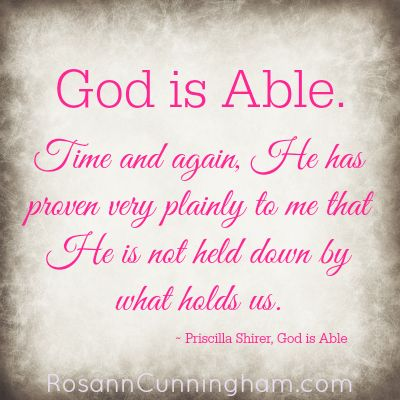 Marvelous Awesome Quote From Priscilla Shireru0027s Book, God Is Able. I Know I Can Say  Iu0027ve Experienced The Same With God. He Is Not Held Down By What Holds Us.