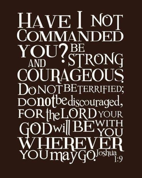 Joshua 1:9 - I love this.