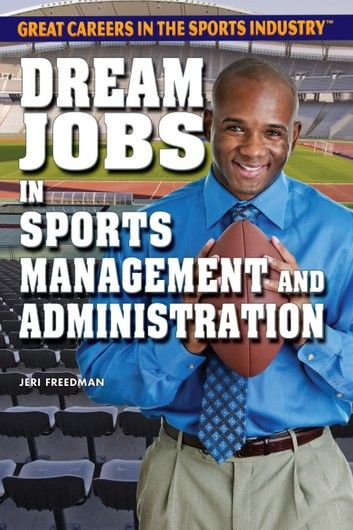 Dream Jobs In Sports Management And Administration Ebook By Jeri Freedman Rakuten Kobo Sport Management Sport Management Career Business Management Degree