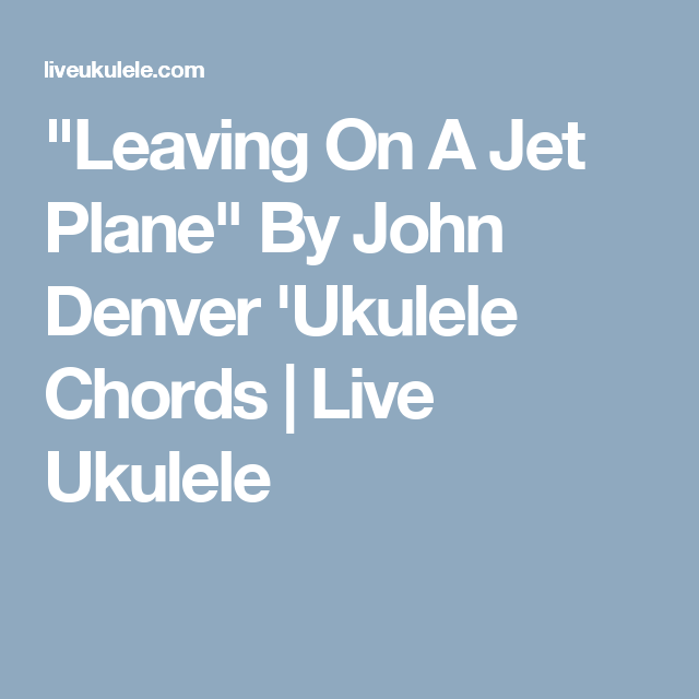 Leaving On A Jet Plane\