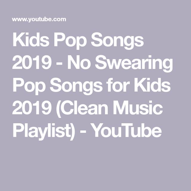 Kids Pop Songs 2019 No Swearing Pop Songs For Kids 2019 Clean Music Playlist Youtube Pop Songs For Kids Pop Music Playlist Pop Songs