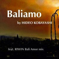 Baliamo (feat. RIWIN Bali Amor Mix) - Unreleased by Hideo Kobayashi on SoundCloud