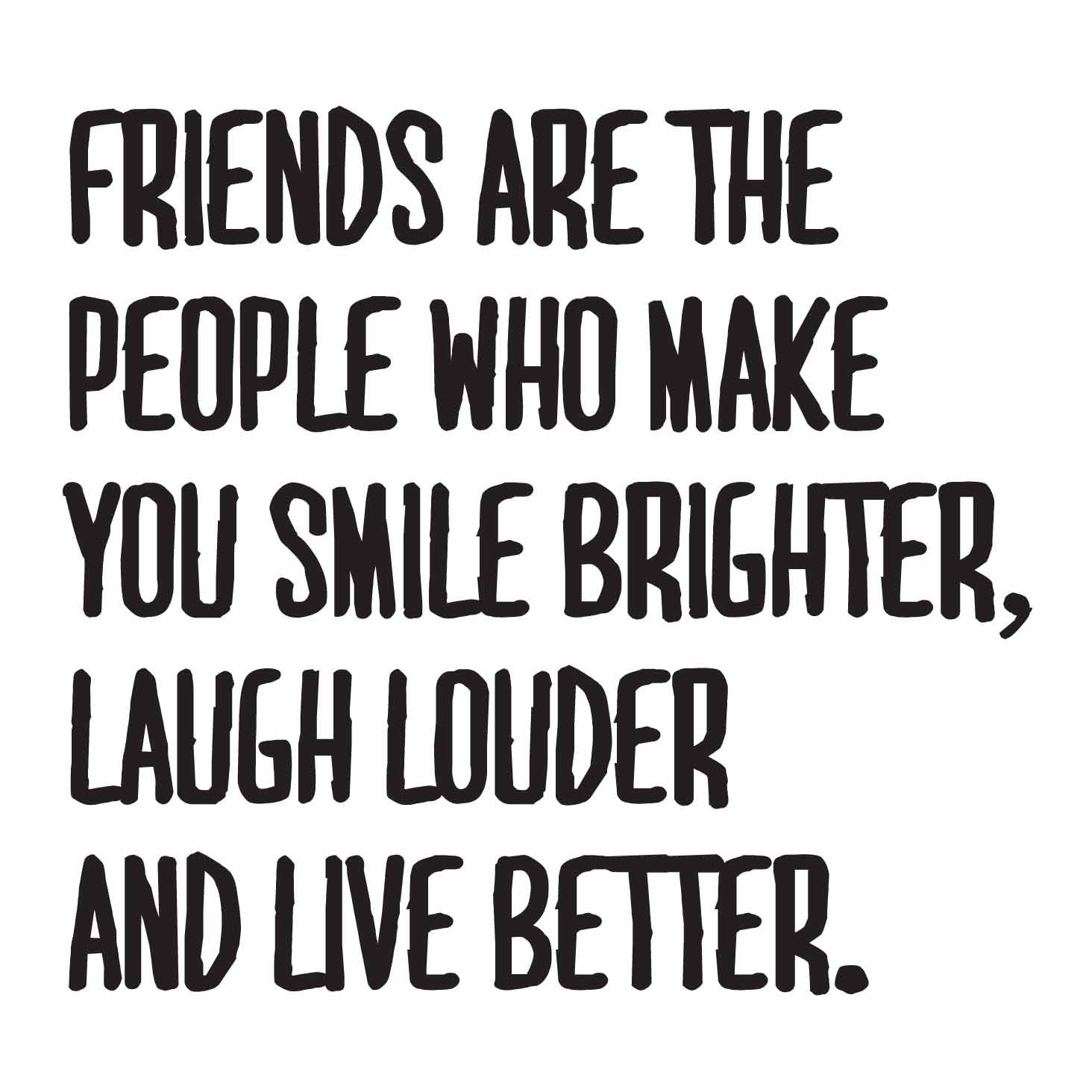 25 Friendship Quotes True Friends Quotes Friends Quotes Funny Bright Quotes