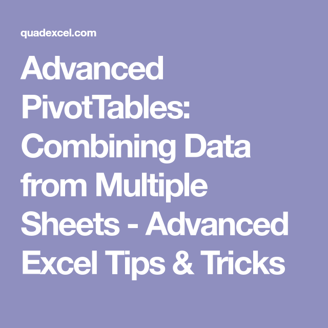 Advanced PivotTables: Combining Data From Multiple Sheets