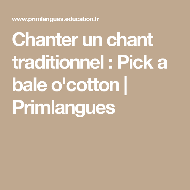 Chanter Un Chant Traditionnel Pick A Bale O Cotton Primlangues Chant Traditionnel Abolition Esclavage