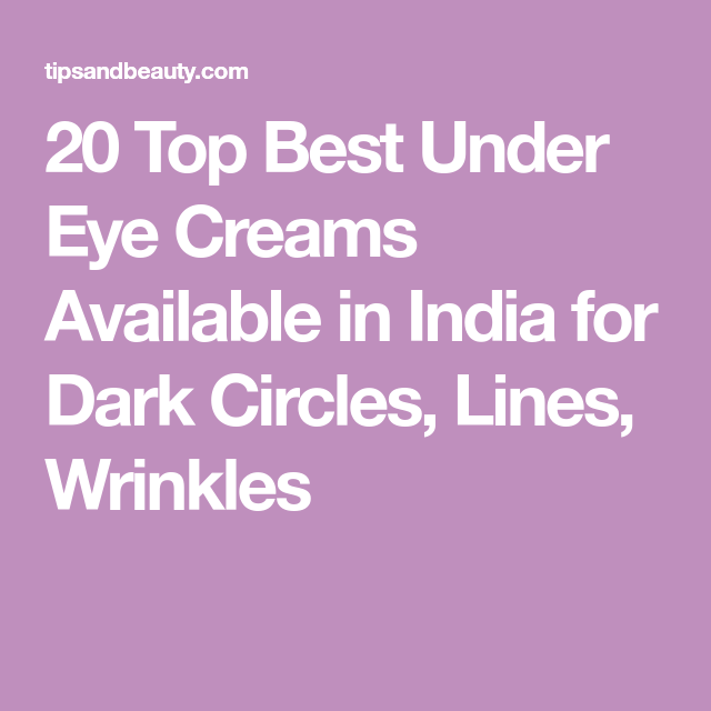 21 Best Under Eye Creams In India For Dark Circles Puffiness