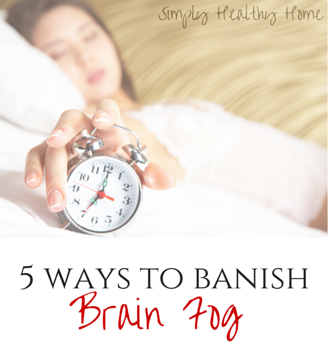 5 Ways To Banish Brain Fog - Simply Healthy Home