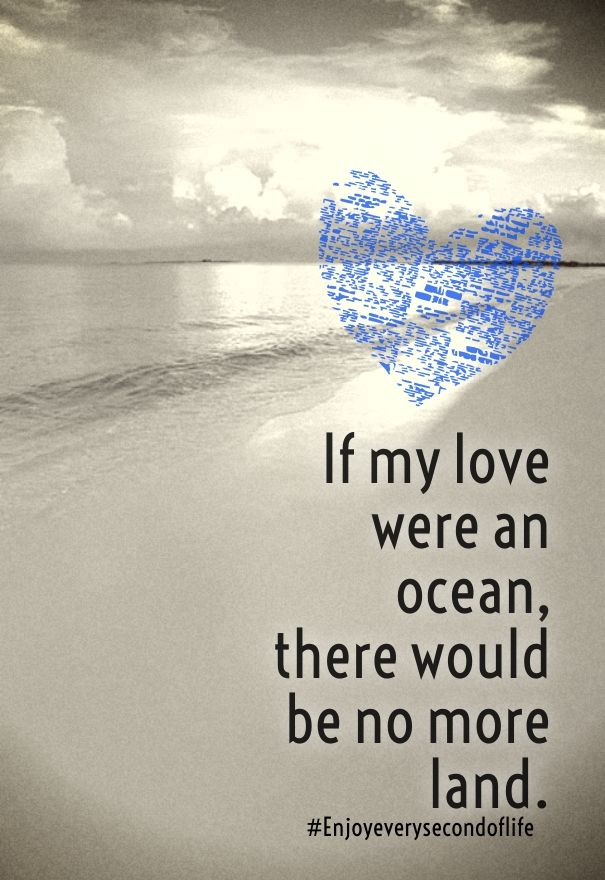 If My Love Were An Ocean There Would Be No More Land