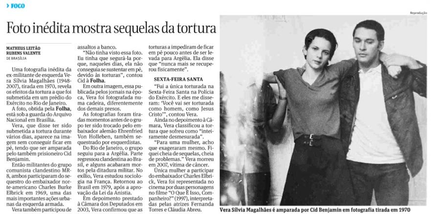 Reportagem de Matheus Leitão e Rubens Valente na Folha de S.Paulo publica foto inédita da ex-miliatante de esquerda Vera Silvia Magalhães (1948-2007), tirada em 1970, que mostra os efeitos da tortura a que foi submetida em um prédio do Exército no Rio de Janeiro.