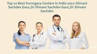 Top 10 Best Surrogacy Centers in India 2017-Dr Shivani Sachdev Gour  Shivani Sachdev Gour ,Gynecologists are therapeutic specialists who spend significant time in ladies' regenerative and other medical problems. for more information about shivani sachdev gour visit our official website. www.surrogacycentreindia.com/