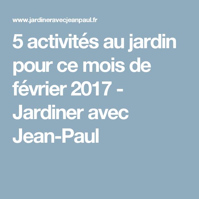 5 activités au jardin pour ce mois de février 2017 - Jardiner avec Jean-Paul