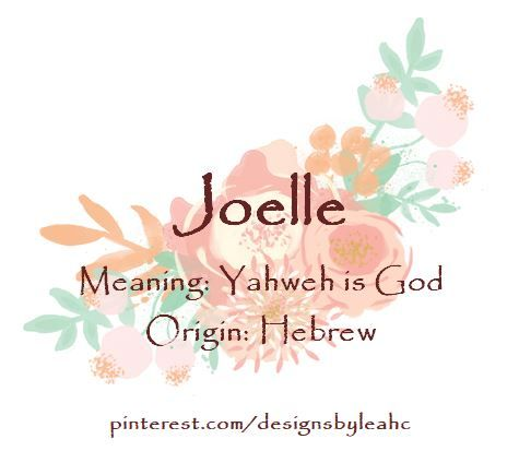 Baby Girl Name: Joelle  Meaning: Yahweh is God  Origin: Hebrew