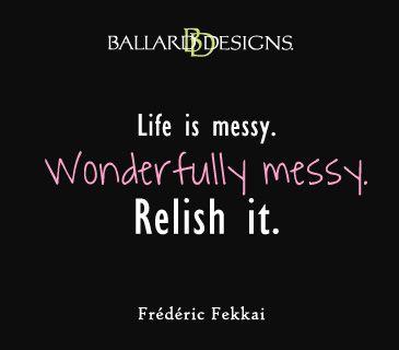 life is messy  I  ballarddesigns.com