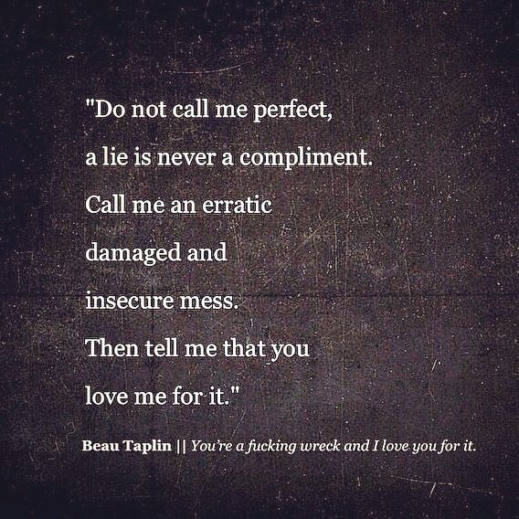 #poetic ~ Beau Taplin   You're a fucking wreck and I love you for it.
