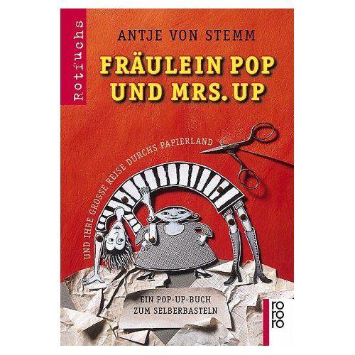 Fräulein Pop und Mrs. Up und ihre grosse Reise durchs Papierland. Ein Pop-Up-Buch zum Selberbasteln   Antje von Stemm