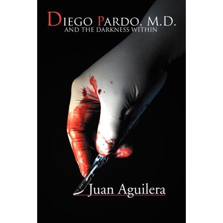 Diego Pardo, M.D.: And the Darkness Within