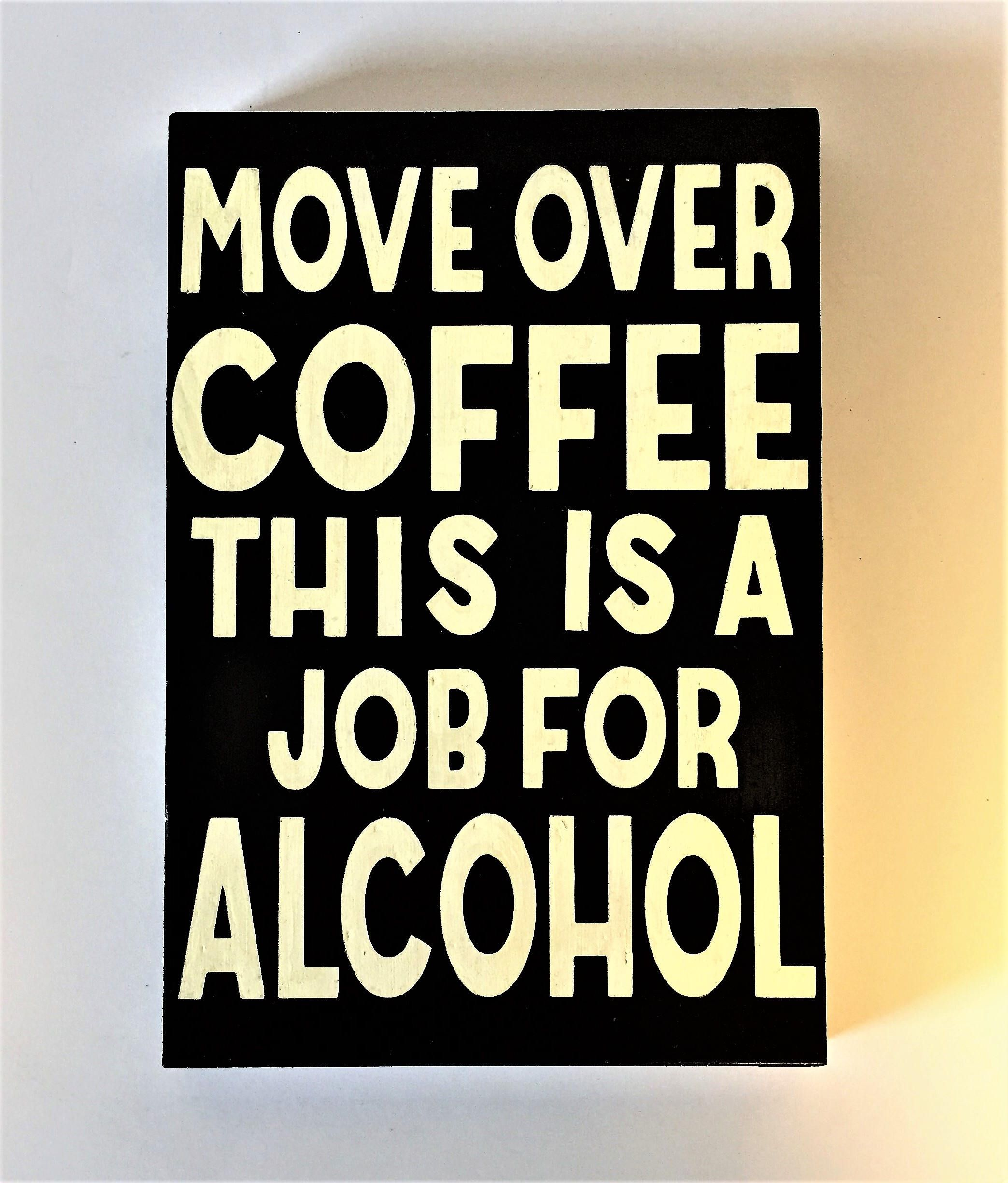 Move Over Coffee This Is A Job For Alcohol Funny Wooden Sign Kitchen Bar By Gottahaveitgift On Etsy