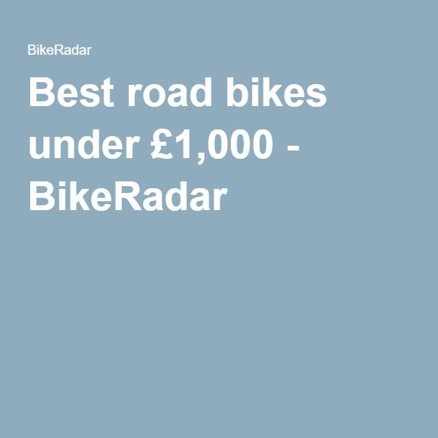 Best road bikes under £1,000 for 2019 | Running and Hiking