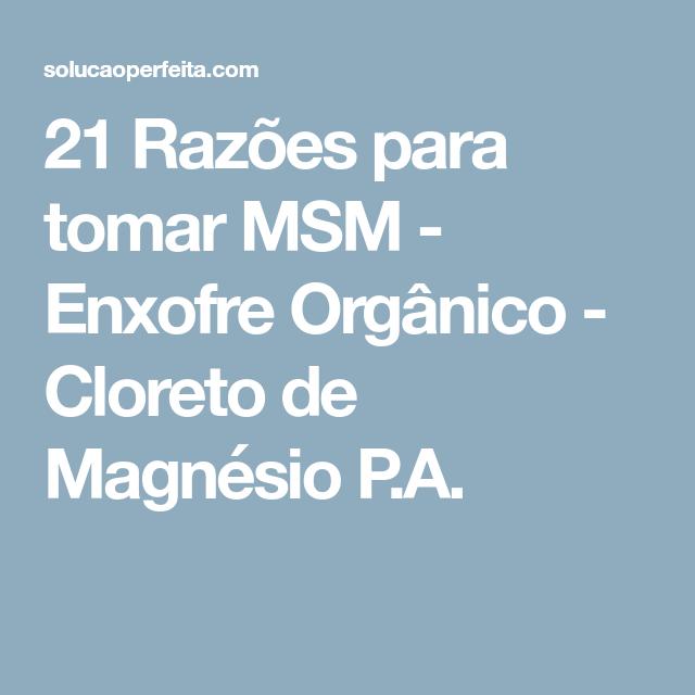 21 Benefícios Do Cloreto De Magnésio 21 Razoes Para Tomar Msm Enxofre Organico Cloreto De Magnesio P A Cloreto De Magnesio Enxofre Cloreto